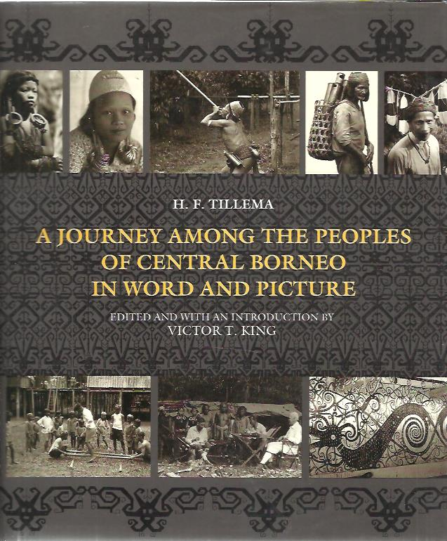 TILLEMA, H.F. - A journey among the peoples of Central Borneo in word and picture. Edited and with an Introduction by Victor T. King, under the auspices of the Rijksmuseum voor Volkenkunde, Leiden.
