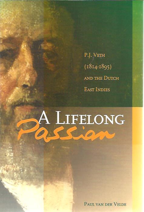 VELDE, Paul van der - A Lifelong Passion. P.J. Veth (1814-1895) and the Dutch Indies.