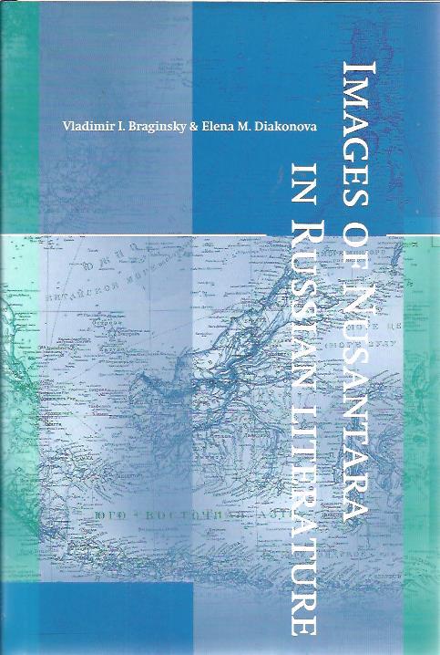 BRAGINSKY, VLADIMIR I. & ELENA M. DIAKONOVA - Images of Nusantara in Russian literature.