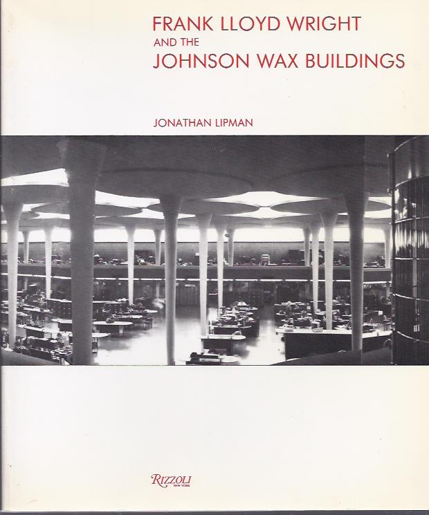 LIPMAN, JONATHAN - Frank Lloyd Wright and the Johnson Wax Buildings. Introduction by Kenneth Frampton.
