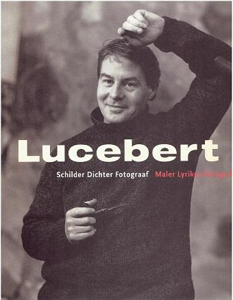 LUCEBERT - DIANA A. WIND - Lucebert. Schilder Dichter Fotograaf - Maler Lyriker Fotograf.