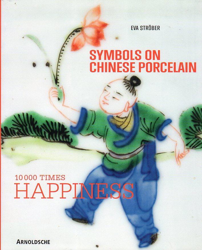 STROBER, EVA - Symbols on Chinese Porcelain. 10.000 Times Happiness