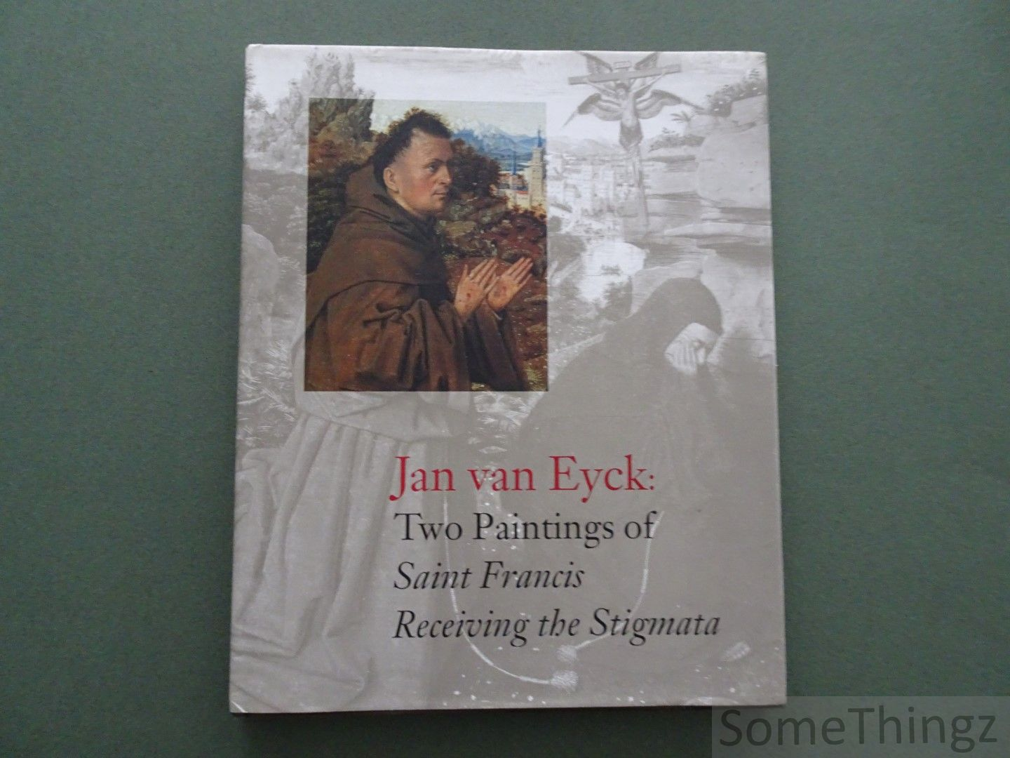 D'Harnoncourt, Anne/Joseph J. Rishel/Carlenrica Spantigati/Marigene H. Butler/Peter Klein/J.R. J Van Asperen De Boer/Maurits... - Jan Van Eyck: Two Paintings of Saint Francis Receiving the Stigmata.