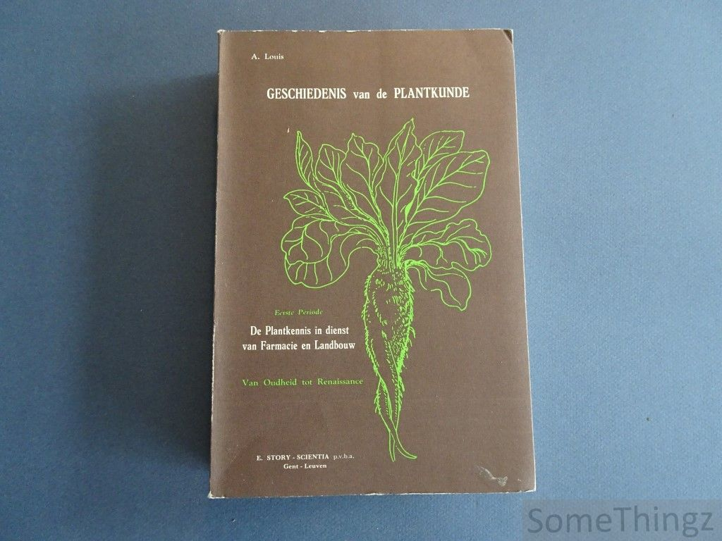 Louis, A. - Geschiedenis van de plantkunde. Eerste periode. De plantkennis in dienst van farmacie en landbouw. Van Oudheid tot Renaissance.