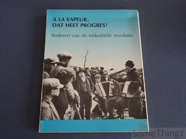 DEMOEN, Erik; - A la vapeur, dat heet progres! Liederen van de industriële revolutie.