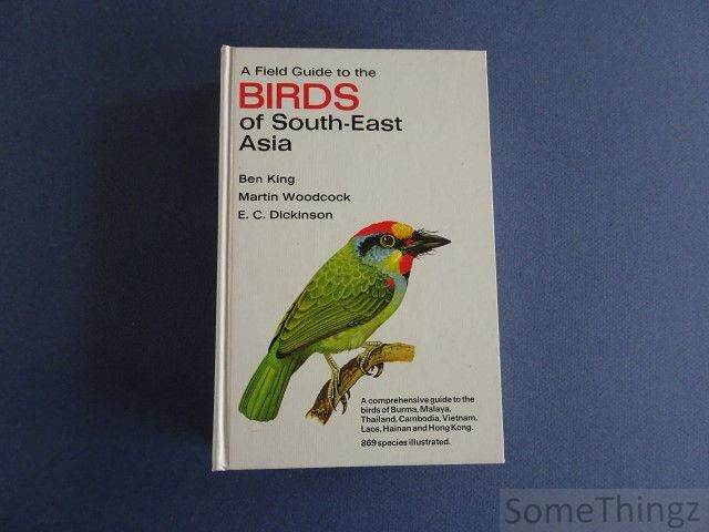 Ben F. King; Dickinson, Edward C - A field guide to the birds of South-East Asia. Covering Burma, Malaya, Thailand, Cambodia, Vietnam, Laos and Hong Kong.